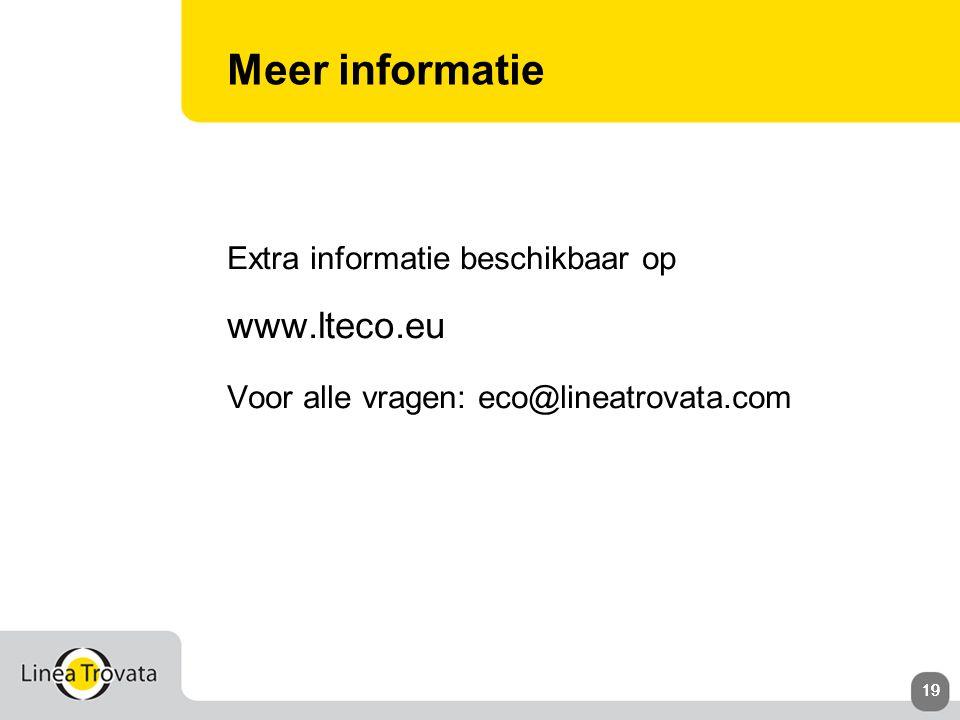 19 Meer informatie Extra informatie beschikbaar op www.lteco.eu Voor alle vragen: eco@lineatrovata.com
