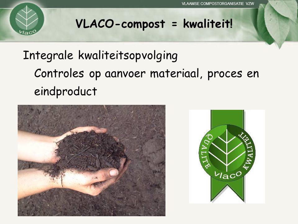 VLAAMSE COMPOSTORGANISATIE VZW VLACO-compost = kwaliteit! Integrale kwaliteitsopvolging Controles op aanvoer materiaal, proces en eindproduct