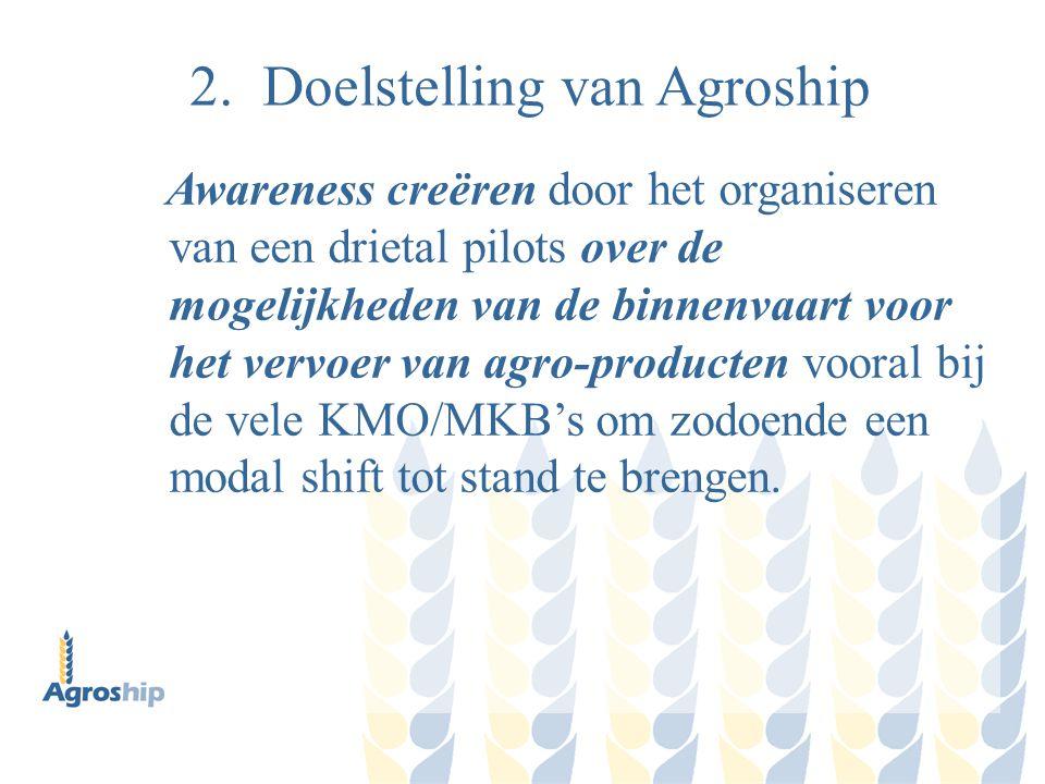 2. Doelstelling van Agroship Awareness creëren door het organiseren van een drietal pilots over de mogelijkheden van de binnenvaart voor het vervoer v