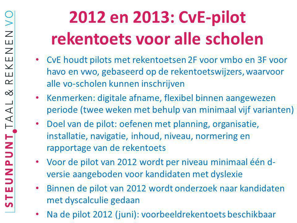 2012 en 2013: CvE-pilot rekentoets voor alle scholen CvE houdt pilots met rekentoetsen 2F voor vmbo en 3F voor havo en vwo, gebaseerd op de rekentoets