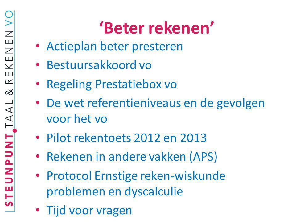 'Beter rekenen' Actieplan beter presteren Bestuursakkoord vo Regeling Prestatiebox vo De wet referentieniveaus en de gevolgen voor het vo Pilot rekent
