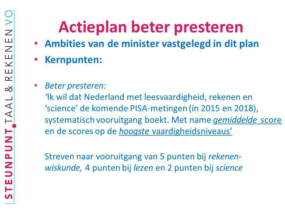 Actieplan beter presteren Ambities van de minister vastgelegd in dit plan Kernpunten: Beter presteren: 'Ik wil dat Nederland met leesvaardigheid, reke