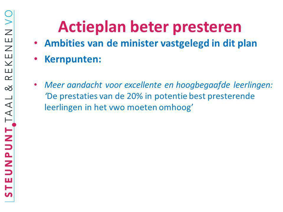Actieplan beter presteren Ambities van de minister vastgelegd in dit plan Kernpunten: Opbrengstgericht werken: 'Doel is dat in 2015 minstens de helft van de scholen voor vo opbrengstgericht werkt.