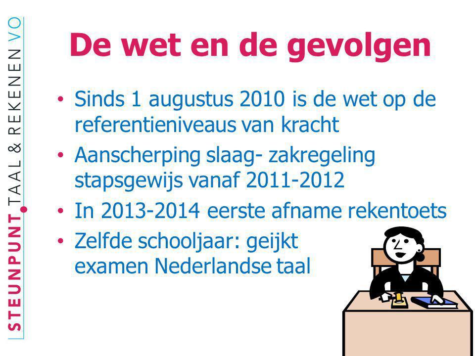 De wet en de gevolgen Sinds 1 augustus 2010 is de wet op de referentieniveaus van kracht Aanscherping slaag- zakregeling stapsgewijs vanaf 2011-2012 I