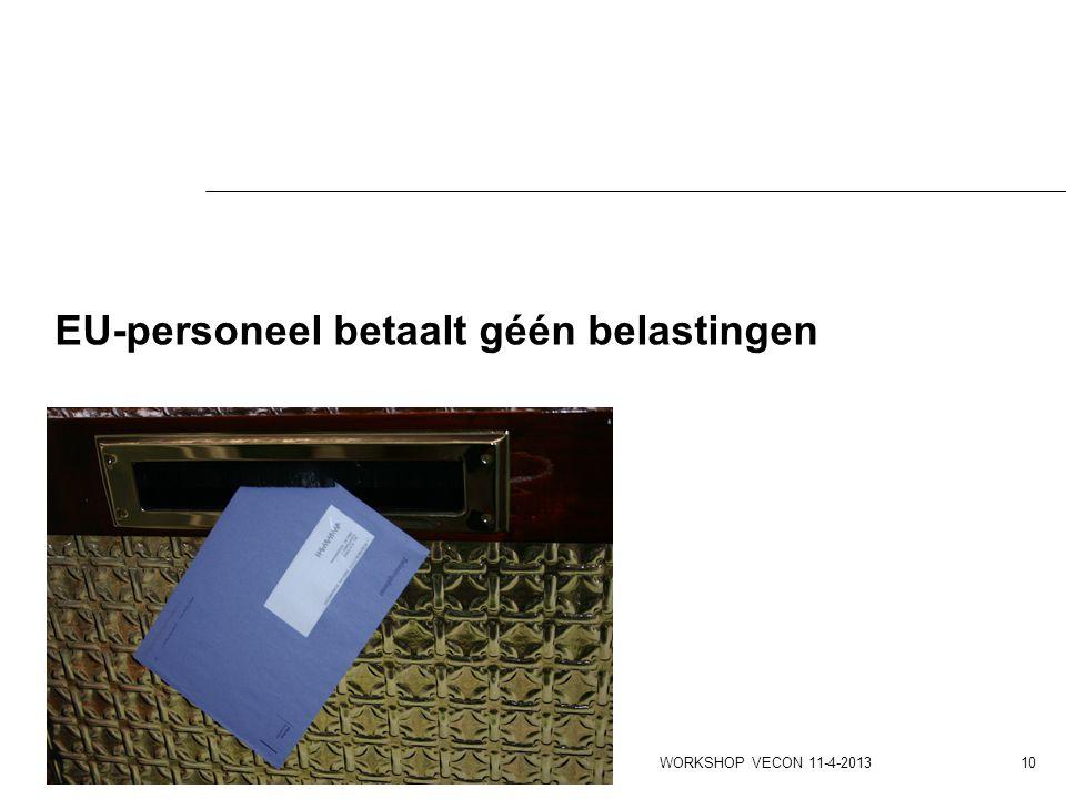 EU-personeel betaalt géén belastingen WORKSHOP VECON 11-4-2013 10
