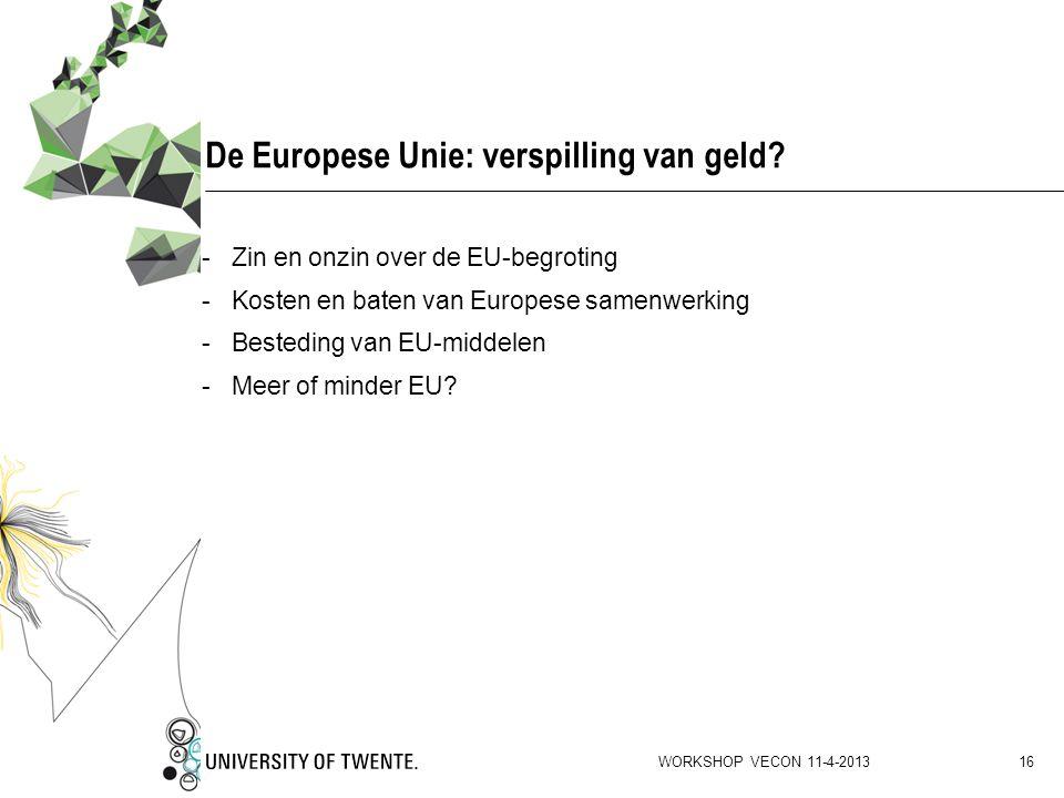 De Europese Unie: verspilling van geld? -Zin en onzin over de EU-begroting -Kosten en baten van Europese samenwerking -Besteding van EU-middelen -Meer