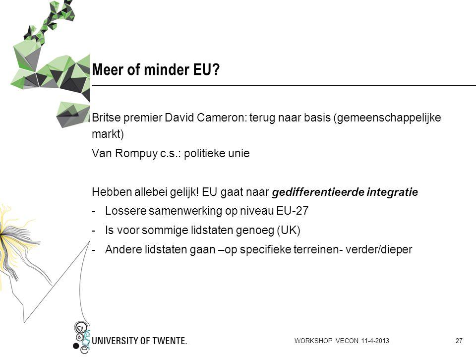 Meer of minder EU? Britse premier David Cameron: terug naar basis (gemeenschappelijke markt) Van Rompuy c.s.: politieke unie Hebben allebei gelijk! EU
