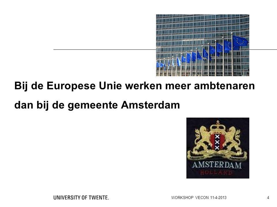 Bij de Europese Unie werken meer ambtenaren dan bij de gemeente Amsterdam WORKSHOP VECON 11-4-2013 4