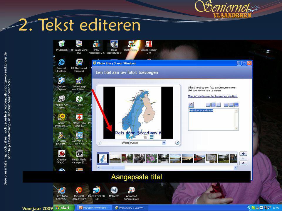 Deze presentatie mag noch geheel, noch gedeeltelijk worden gebruikt of gekopieerd zonder de schriftelijke toestemming van Seniornet Vlaanderen VZW Voorjaar 2009 Digitale Beelden 11 Seniornet Vlaandere n Aangepaste titel 2.