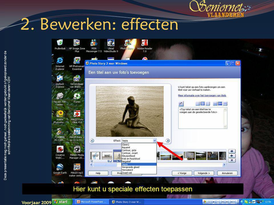 Deze presentatie mag noch geheel, noch gedeeltelijk worden gebruikt of gekopieerd zonder de schriftelijke toestemming van Seniornet Vlaanderen VZW Voorjaar 2009 Digitale Beelden 12 Seniornet Vlaandere n Hier kunt u speciale effecten toepassen 2.