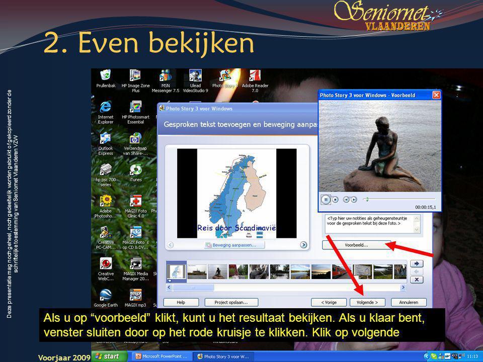 Deze presentatie mag noch geheel, noch gedeeltelijk worden gebruikt of gekopieerd zonder de schriftelijke toestemming van Seniornet Vlaanderen VZW Voorjaar 2009 Digitale Beelden 13 Seniornet Vlaandere n Als u op voorbeeld klikt, kunt u het resultaat bekijken.