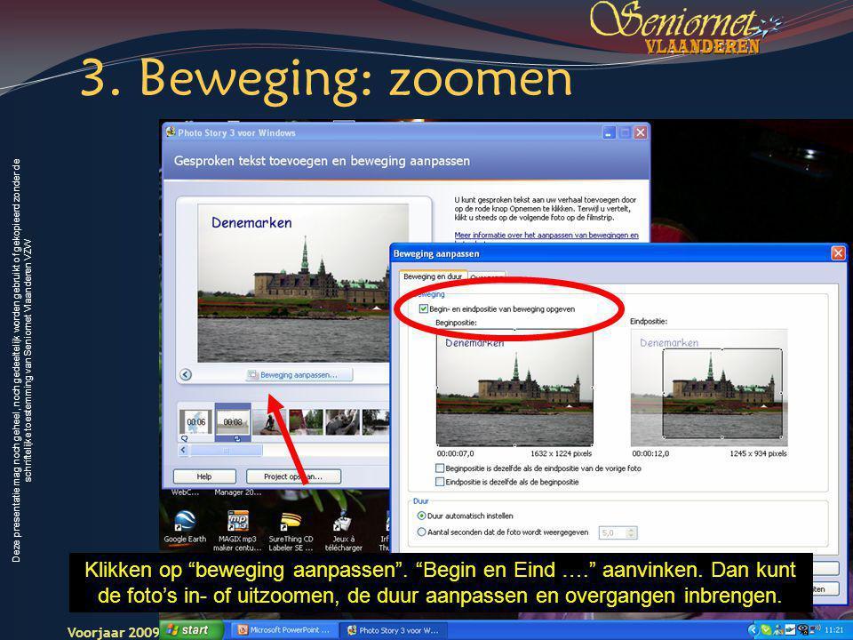 Deze presentatie mag noch geheel, noch gedeeltelijk worden gebruikt of gekopieerd zonder de schriftelijke toestemming van Seniornet Vlaanderen VZW Voorjaar 2009 Digitale Beelden 14 Seniornet Vlaandere n Klikken op beweging aanpassen .