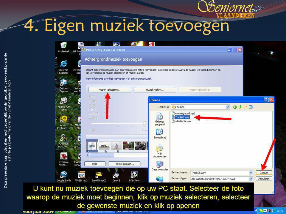 Deze presentatie mag noch geheel, noch gedeeltelijk worden gebruikt of gekopieerd zonder de schriftelijke toestemming van Seniornet Vlaanderen VZW Voorjaar 2009 Digitale Beelden 17Voorjaar 2008 Seniornet Vlaandere n U kunt nu muziek toevoegen die op uw PC staat.