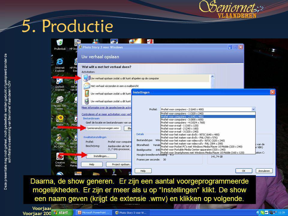 Deze presentatie mag noch geheel, noch gedeeltelijk worden gebruikt of gekopieerd zonder de schriftelijke toestemming van Seniornet Vlaanderen VZW Voorjaar 2009 Digitale Beelden 22Voorjaar 2008 Seniornet Vlaandere n Daarna, de show generen.