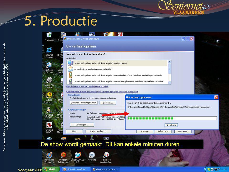 Deze presentatie mag noch geheel, noch gedeeltelijk worden gebruikt of gekopieerd zonder de schriftelijke toestemming van Seniornet Vlaanderen VZW Voorjaar 2009 Digitale Beelden 23 Seniornet Vlaandere n De show wordt gemaakt.