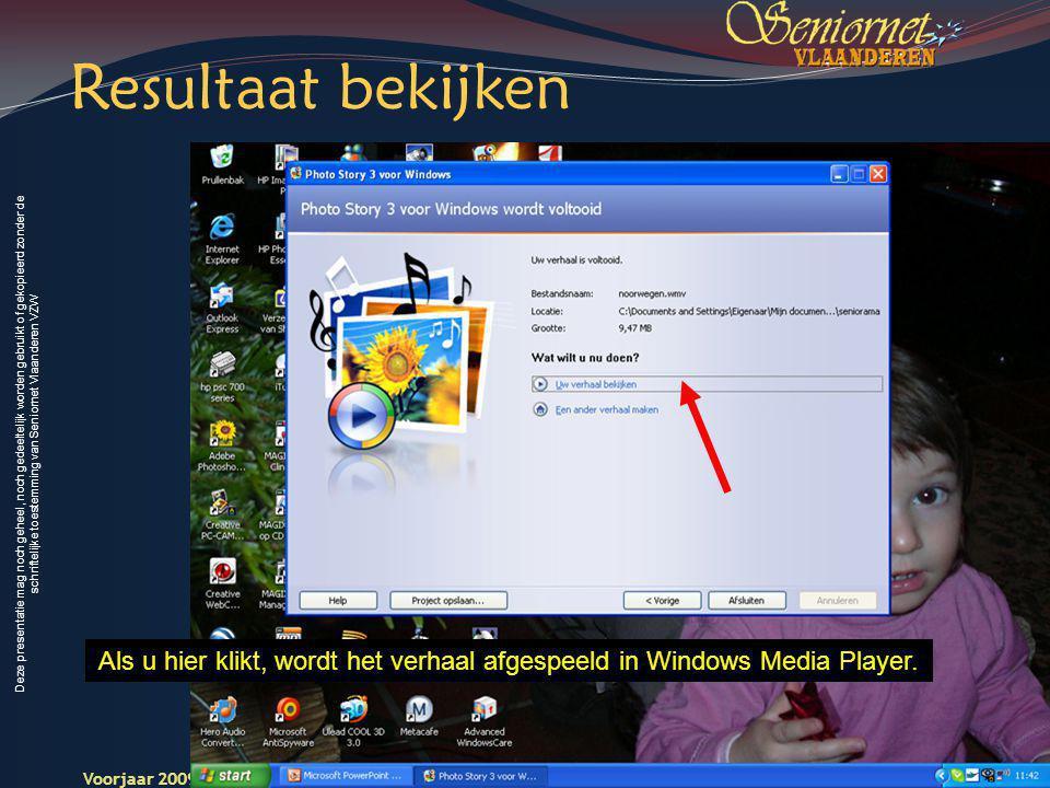 Deze presentatie mag noch geheel, noch gedeeltelijk worden gebruikt of gekopieerd zonder de schriftelijke toestemming van Seniornet Vlaanderen VZW Voorjaar 2009 Digitale Beelden 24 Seniornet Vlaandere n Als u hier klikt, wordt het verhaal afgespeeld in Windows Media Player.