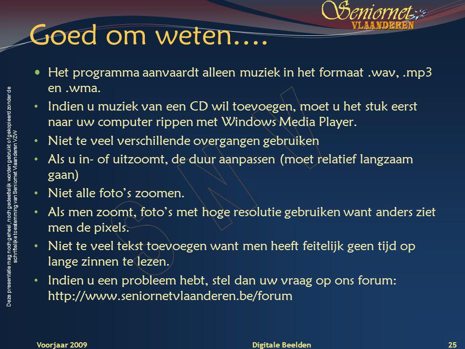 Deze presentatie mag noch geheel, noch gedeeltelijk worden gebruikt of gekopieerd zonder de schriftelijke toestemming van Seniornet Vlaanderen VZW Voorjaar 2009 Digitale Beelden Goed om weten….