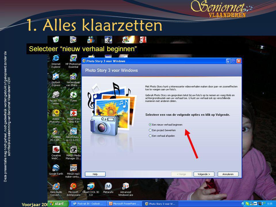 Deze presentatie mag noch geheel, noch gedeeltelijk worden gebruikt of gekopieerd zonder de schriftelijke toestemming van Seniornet Vlaanderen VZW Voorjaar 2009 Digitale Beelden 6 Seniornet Vlaandere n 1.