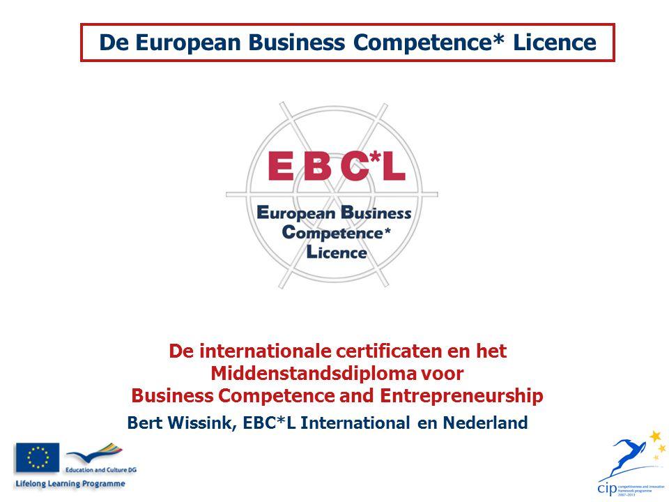 Bert Wissink, EBC*L International en Nederland De internationale certificaten en het Middenstandsdiploma voor Business Competence and Entrepreneurship De European Business Competence* Licence