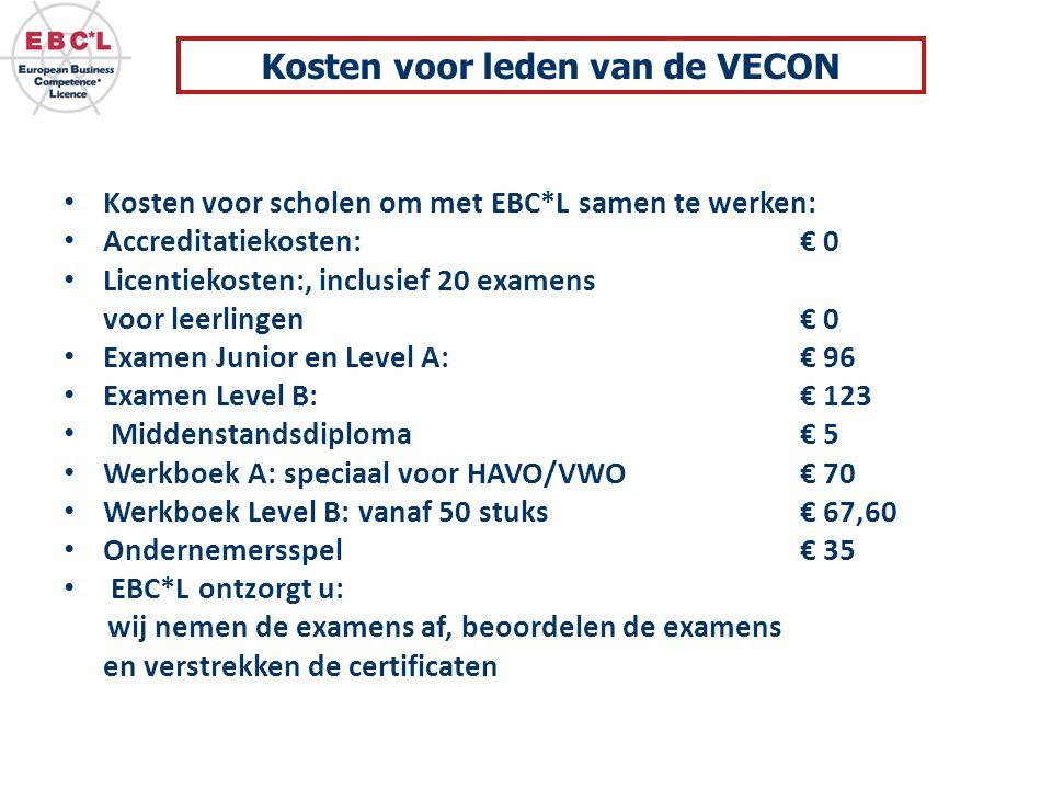 Kosten voor scholen om met EBC*L samen te werken: Accreditatiekosten: € 0 Licentiekosten:, inclusief 20 examens voor leerlingen € 0 Examen Junior en Level A: € 96 Examen Level B: € 123 Middenstandsdiploma € 5 Werkboek A: speciaal voor HAVO/VWO € 70 Werkboek Level B: vanaf 50 stuks € 67,60 Ondernemersspel € 35 EBC*L ontzorgt u: wij nemen de examens af, beoordelen de examens en verstrekken de certificaten Kosten voor leden van de VECON