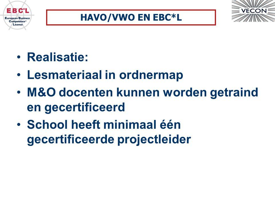 Realisatie: Lesmateriaal in ordnermap M&O docenten kunnen worden getraind en gecertificeerd School heeft minimaal één gecertificeerde projectleider HAVO/VWO EN EBC*L