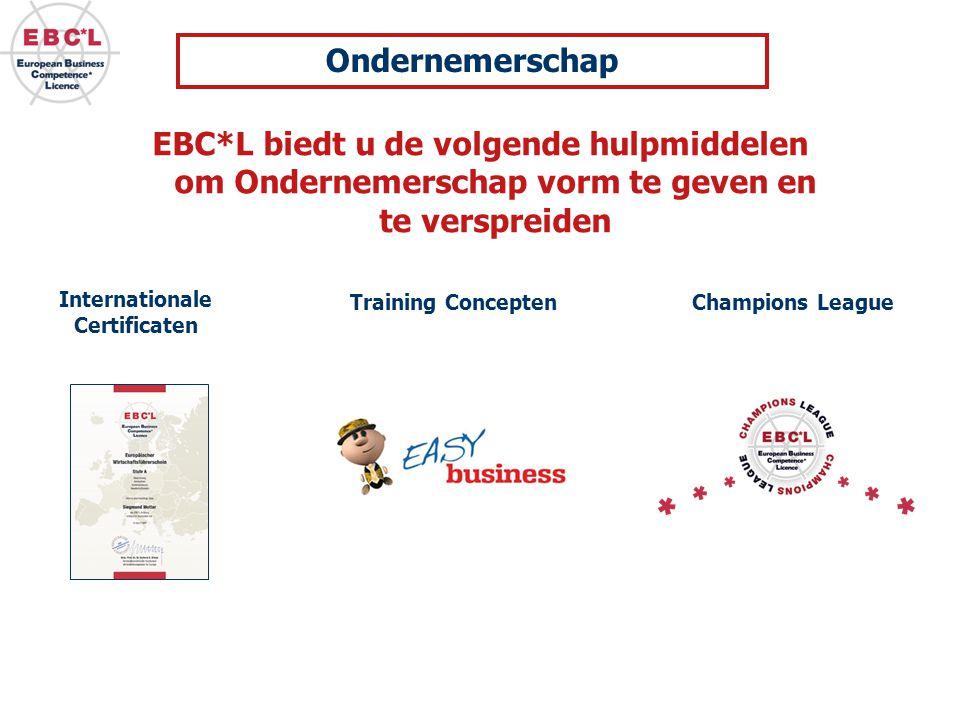 EBC*L biedt u de volgende hulpmiddelen om Ondernemerschap vorm te geven en te verspreiden Internationale Certificaten Training Concepten Champions Lea