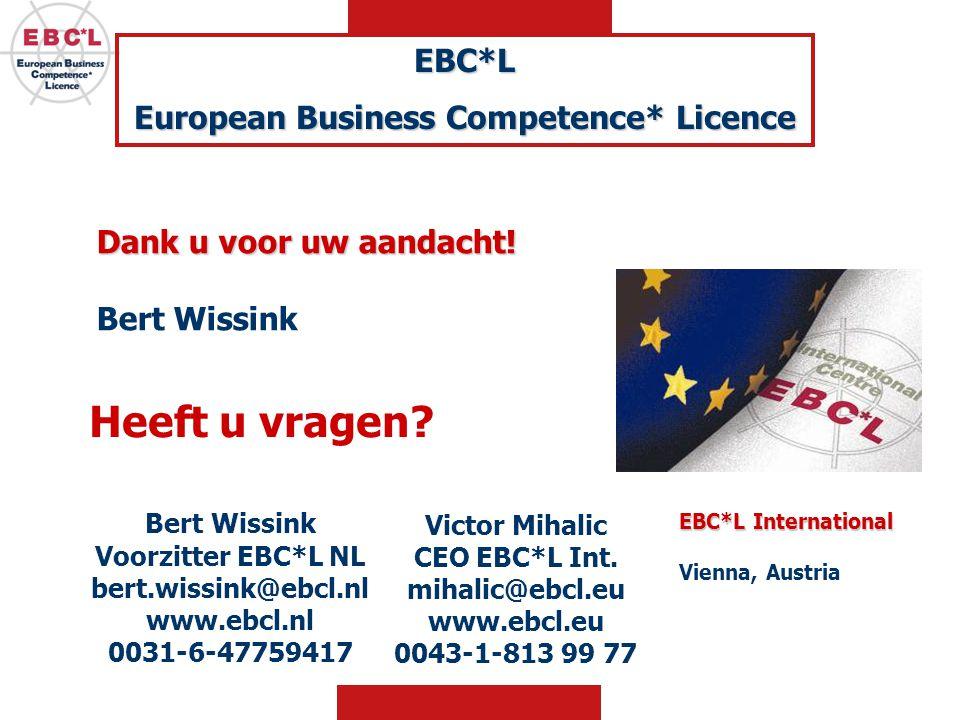 Dank u voor uw aandacht! Bert Wissink Victor Mihalic CEO EBC*L Int. mihalic@ebcl.eu www.ebcl.eu 0043-1-813 99 77 EBC*L European Business Competence* L