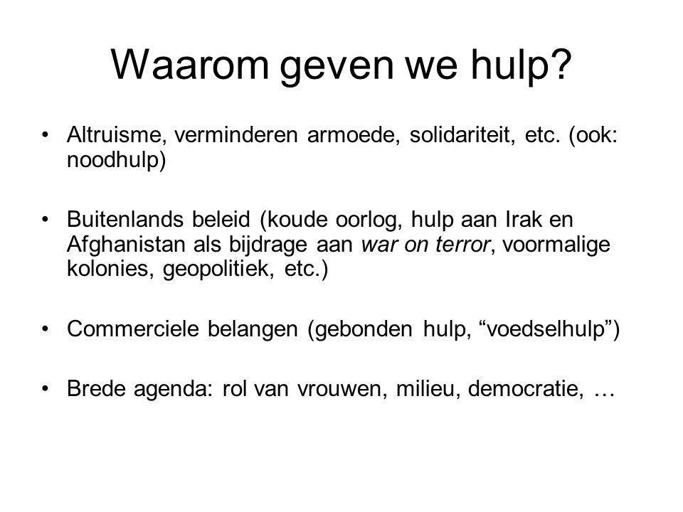 Waarom geven we hulp? Altruisme, verminderen armoede, solidariteit, etc. (ook: noodhulp) Buitenlands beleid (koude oorlog, hulp aan Irak en Afghanista