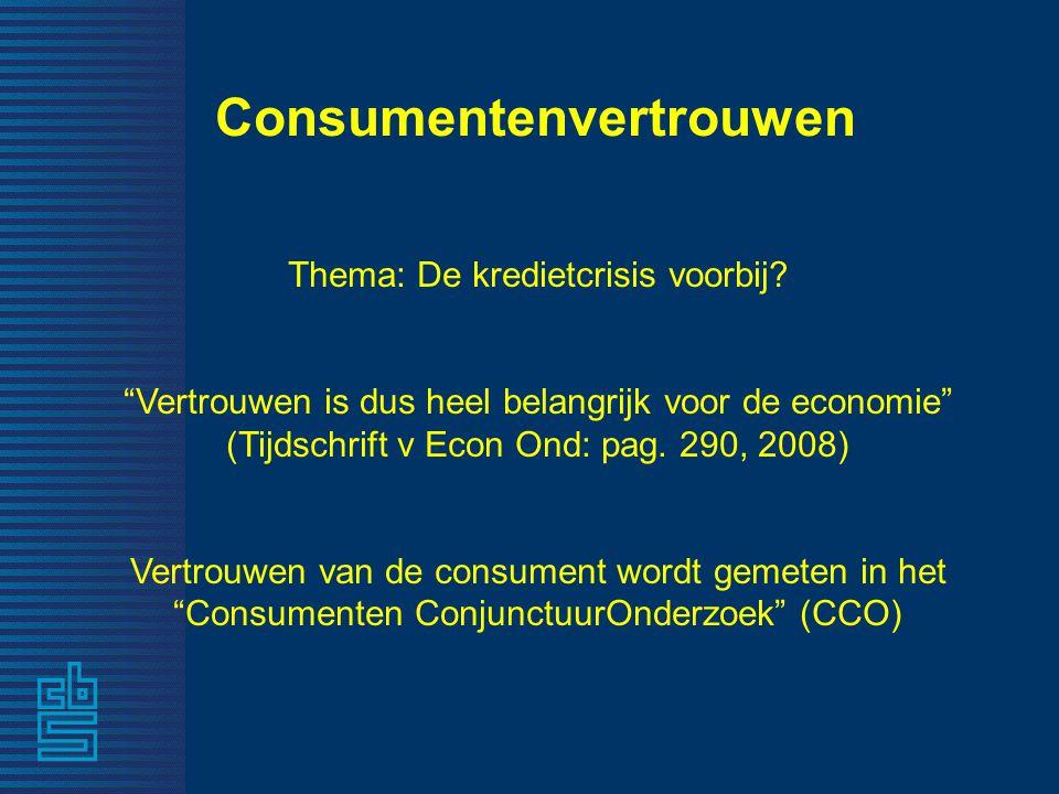 """Consumentenvertrouwen Thema: De kredietcrisis voorbij? """"Vertrouwen is dus heel belangrijk voor de economie"""" (Tijdschrift v Econ Ond: pag. 290, 2008) V"""
