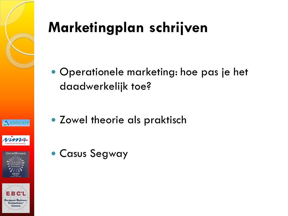 Marketingplan schrijven Operationele marketing: hoe pas je het daadwerkelijk toe? Zowel theorie als praktisch Casus Segway