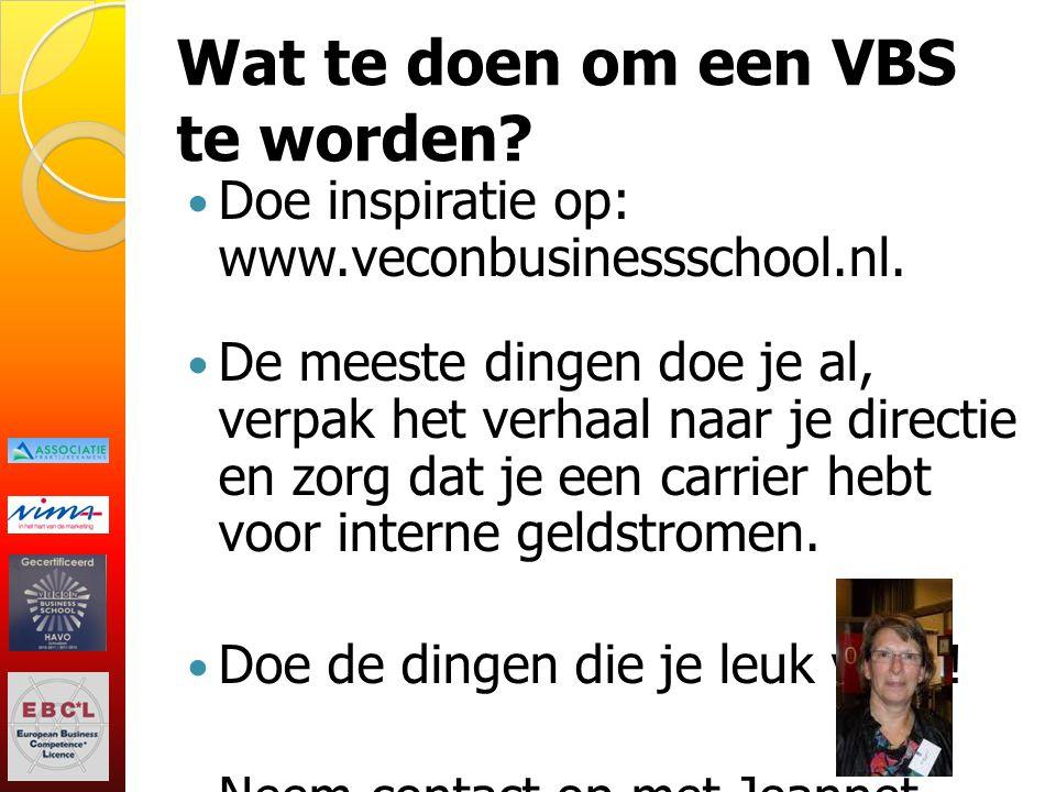 Wat te doen om een VBS te worden? Doe inspiratie op: www.veconbusinessschool.nl. De meeste dingen doe je al, verpak het verhaal naar je directie en zo