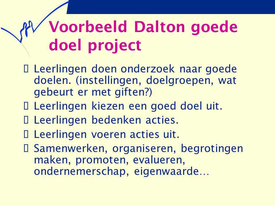 Voorbeeld Dalton goede doel project  Leerlingen doen onderzoek naar goede doelen. (instellingen, doelgroepen, wat gebeurt er met giften?)  Leerlinge