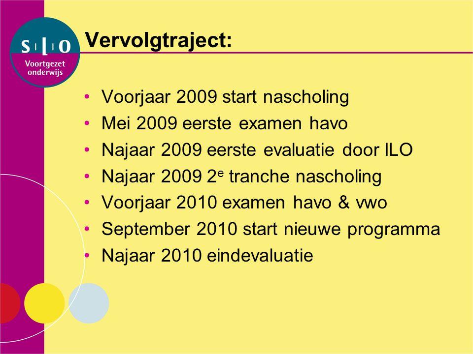 Vervolgtraject: Voorjaar 2009 start nascholing Mei 2009 eerste examen havo Najaar 2009 eerste evaluatie door ILO Najaar 2009 2 e tranche nascholing Vo