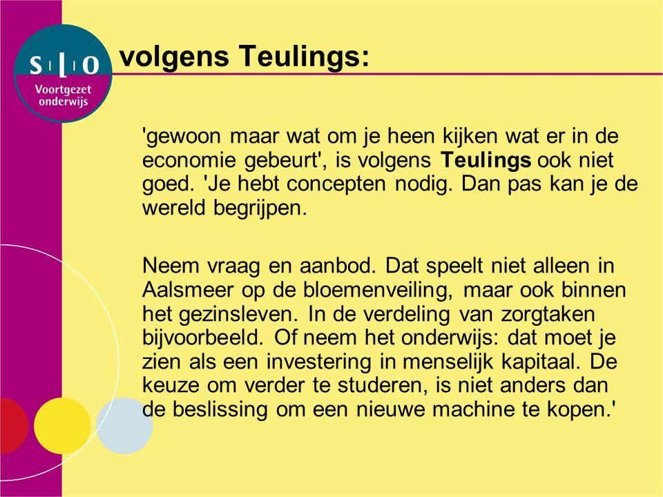 volgens Teulings: 'gewoon maar wat om je heen kijken wat er in de economie gebeurt', is volgens Teulings ook niet goed. 'Je hebt concepten nodig. Dan