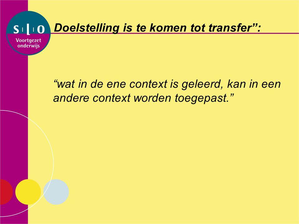 """Doelstelling is te komen tot transfer"""": """"wat in de ene context is geleerd, kan in een andere context worden toegepast."""""""