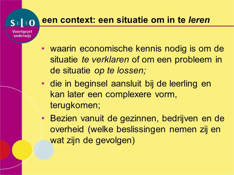 een context: een situatie om in te leren waarin economische kennis nodig is om de situatie te verklaren of om een probleem in de situatie op te lossen