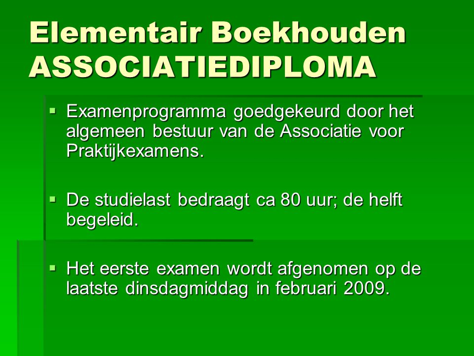 Elementair Boekhouden ASSOCIATIEDIPLOMA  Examenprogramma goedgekeurd door het algemeen bestuur van de Associatie voor Praktijkexamens.