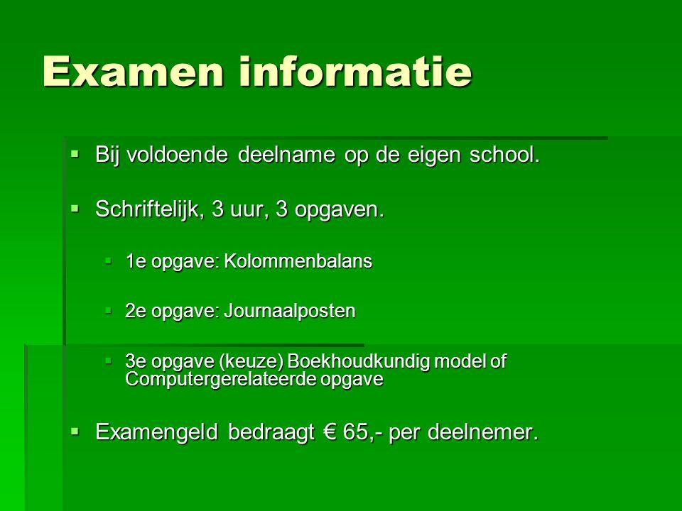 Examen informatie  Bij voldoende deelname op de eigen school.