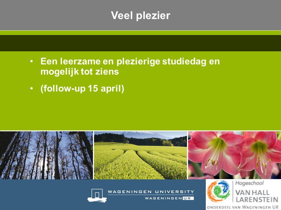 Veel plezier Een leerzame en plezierige studiedag en mogelijk tot ziens (follow-up 15 april)