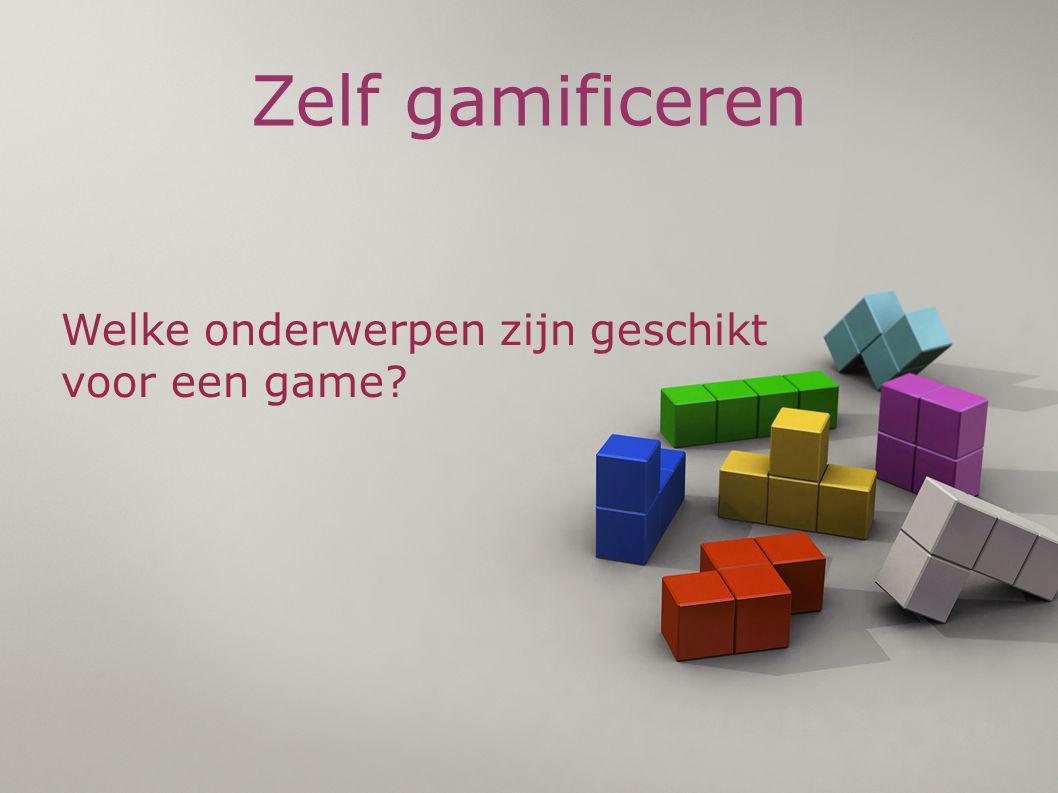 Zelf gamificeren Welke onderwerpen zijn geschikt voor een game?