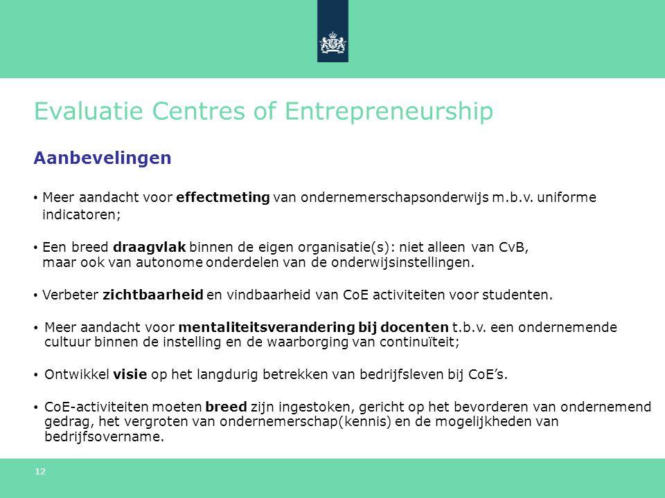 12 Evaluatie Centres of Entrepreneurship Aanbevelingen Meer aandacht voor effectmeting van ondernemerschapsonderwijs m.b.v.