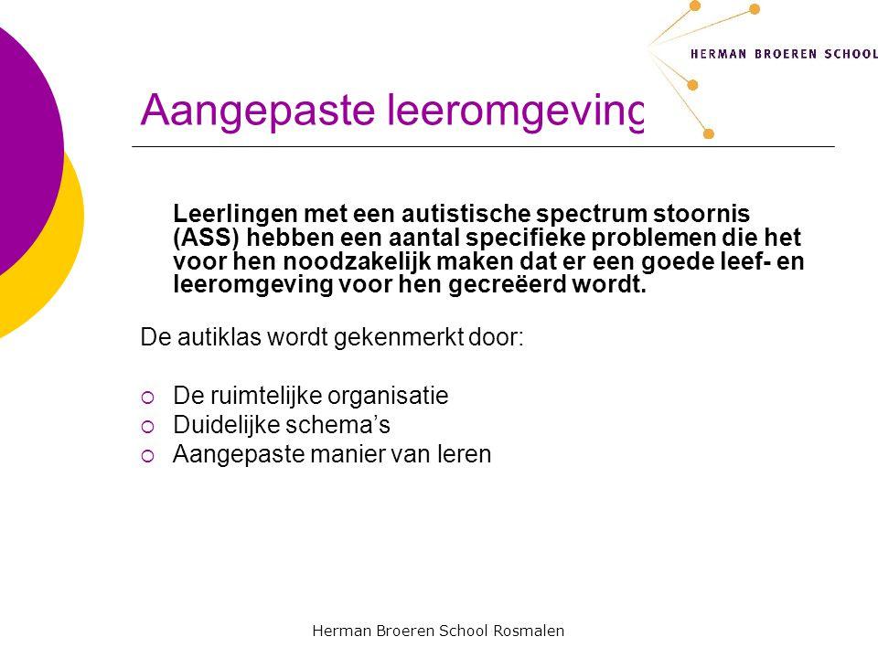 Herman Broeren School Rosmalen Aangepaste leeromgeving Leerlingen met een autistische spectrum stoornis (ASS) hebben een aantal specifieke problemen die het voor hen noodzakelijk maken dat er een goede leef- en leeromgeving voor hen gecreëerd wordt.