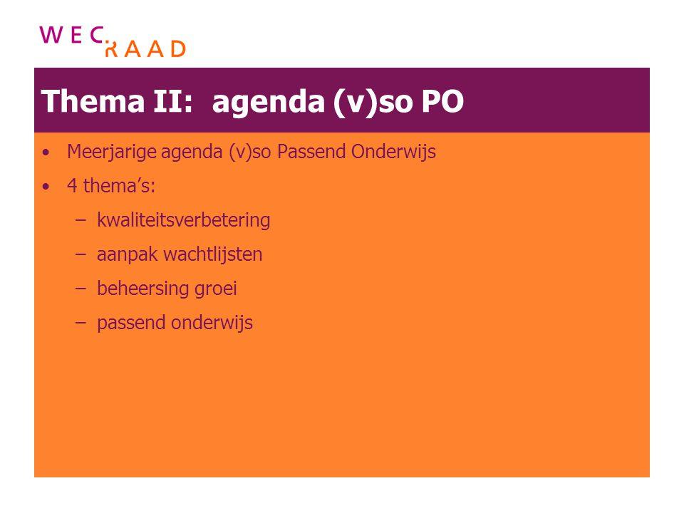 Thema II: agenda (v)so PO Meerjarige agenda (v)so Passend Onderwijs 4 thema's: –kwaliteitsverbetering –aanpak wachtlijsten –beheersing groei –passend