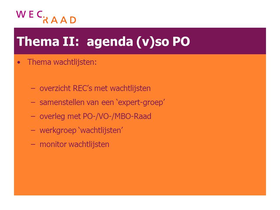 Thema II: agenda (v)so PO Thema wachtlijsten: –overzicht REC's met wachtlijsten –samenstellen van een 'expert-groep' –overleg met PO-/VO-/MBO-Raad –we