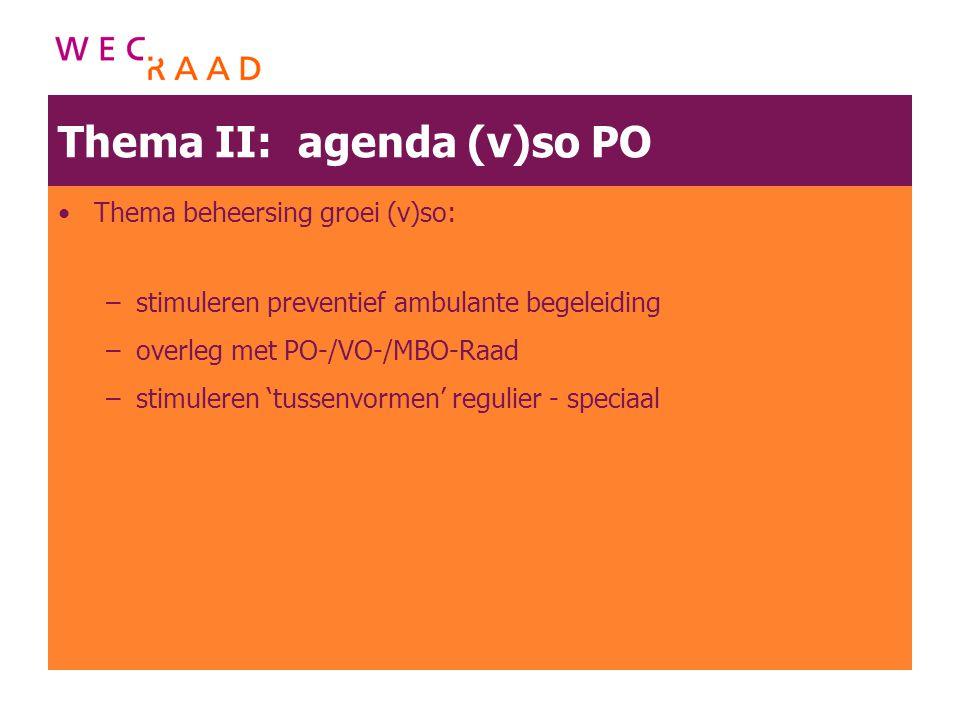 Thema II: agenda (v)so PO Thema beheersing groei (v)so: –stimuleren preventief ambulante begeleiding –overleg met PO-/VO-/MBO-Raad –stimuleren 'tussen