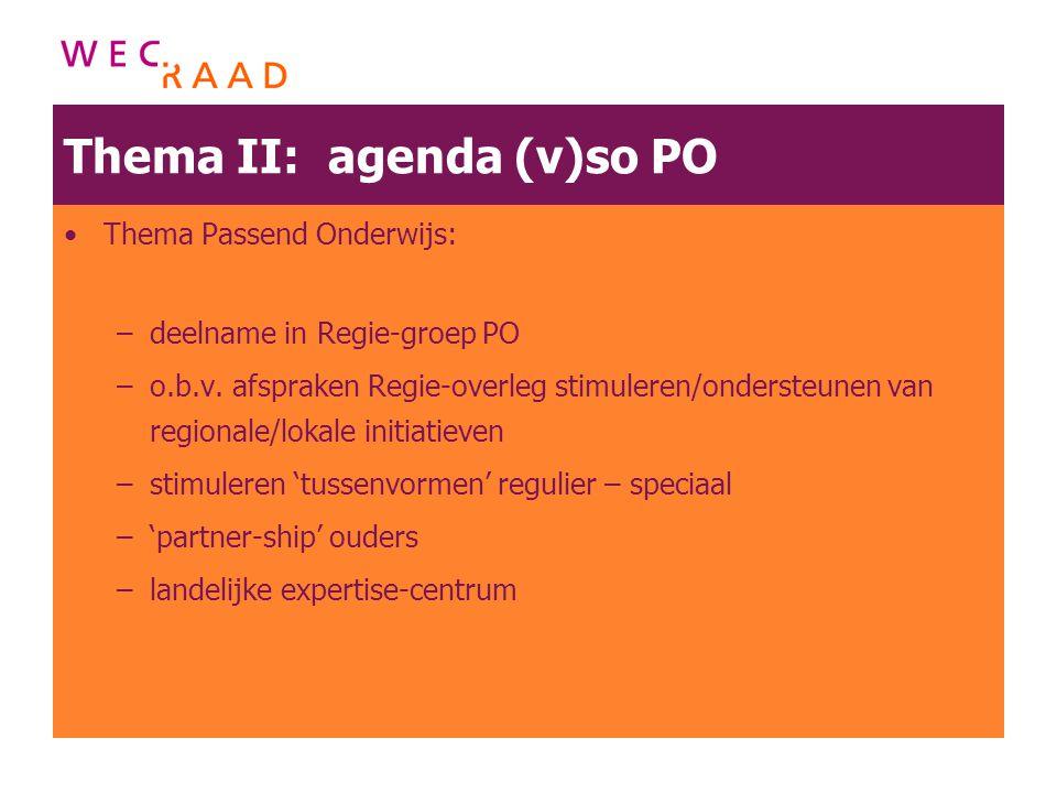 Thema II: agenda (v)so PO Thema Passend Onderwijs: –deelname in Regie-groep PO –o.b.v. afspraken Regie-overleg stimuleren/ondersteunen van regionale/l