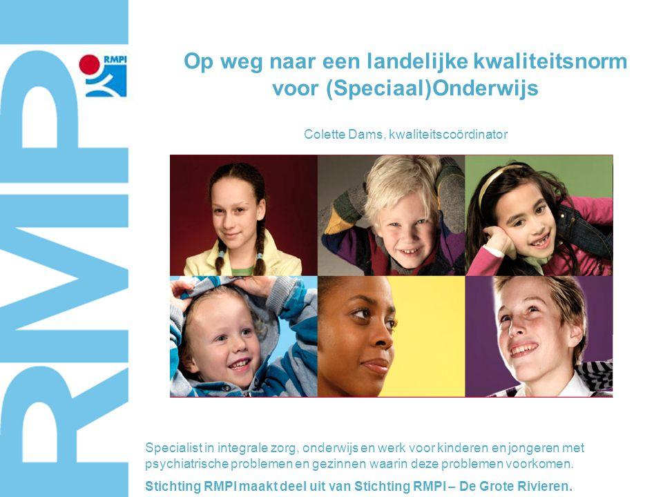 Op weg naar een landelijke kwaliteitsnorm voor (Speciaal)Onderwijs Colette Dams, kwaliteitscoördinator Specialist in integrale zorg, onderwijs en werk