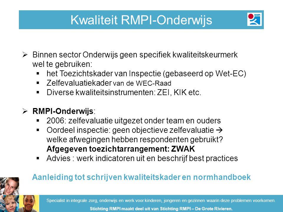 Kwaliteit RMPI-Onderwijs Specialist in integrale zorg, onderwijs en werk voor kinderen, jongeren en gezinnen waarin deze problemen voorkomen. Stichtin