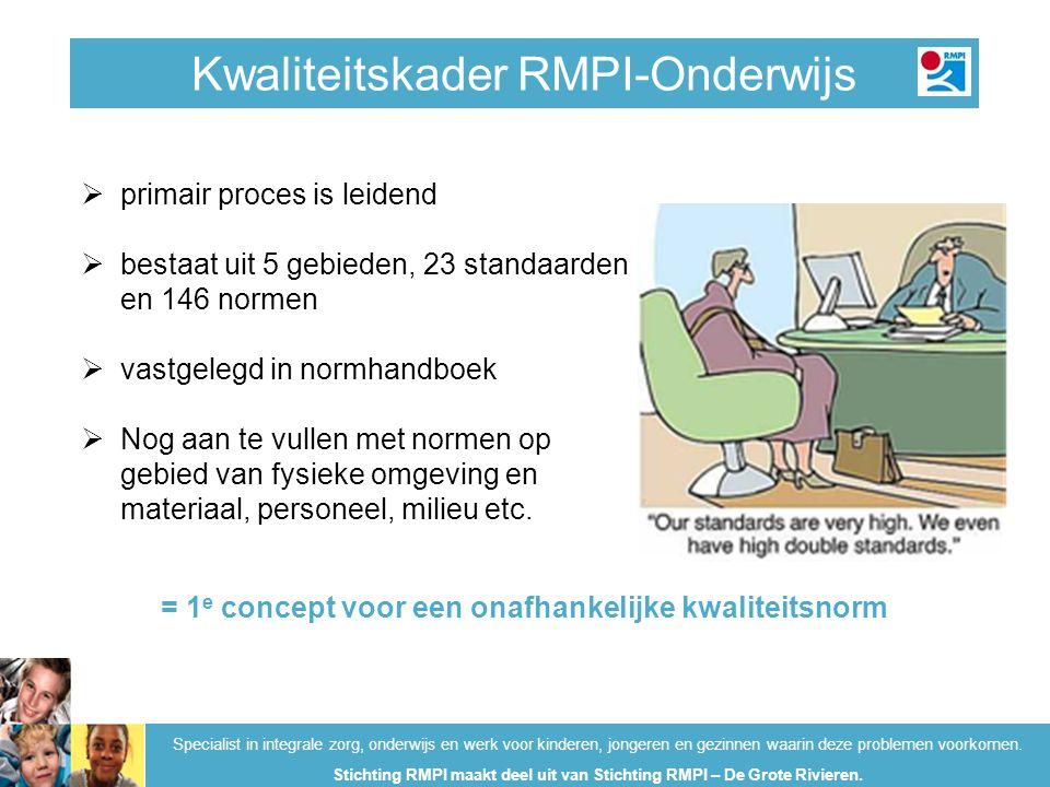Kwaliteitskader RMPI-Onderwijs Specialist in integrale zorg, onderwijs en werk voor kinderen, jongeren en gezinnen waarin deze problemen voorkomen.