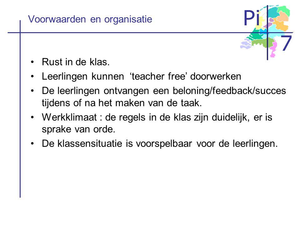 Pi 7 Voorwaarden en organisatie Rust in de klas. Leerlingen kunnen 'teacher free' doorwerken De leerlingen ontvangen een beloning/feedback/succes tijd